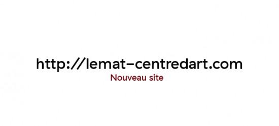 Nouveau site internet : http://lemat-centredart.com